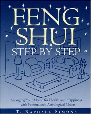 Feng shui step by step : arranging your home for health and happiness-- with personalized astrological charts