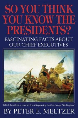 So you think you know the presidents? : fascinating facts about our chief executives