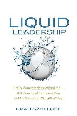 Liquid leadership : from Woodstock to Wikipedia : multigenerational management ideas that are changing the way we run things
