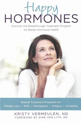 Happy hormones : natural treatment programs for weight loss, pms, menopause, fatigue, and irritability