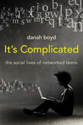 It's complicated : the social lives of networked teens