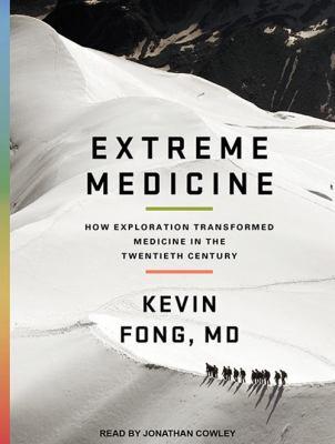 Extreme medicine : [how exploration transformed medicine in the twentieth century] (AUDIOBOOK)