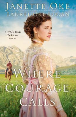 Where courage calls : a When Calls the Heart novel