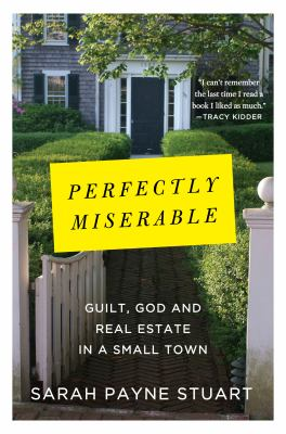 Perfectly miserable : guilt, God and real estate in a small town