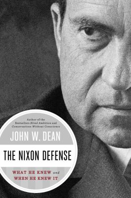 The Nixon defense : what he knew and when he knew it