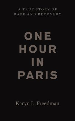 One hour in Paris : a true story of rape and recovery
