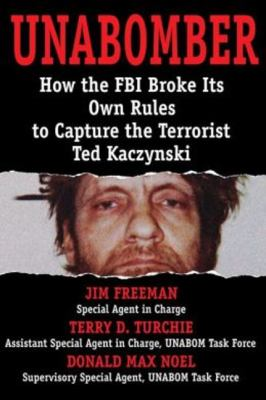 Unabomber : how the FBI broke its own rules to capture the terrorist Ted Kaczynski