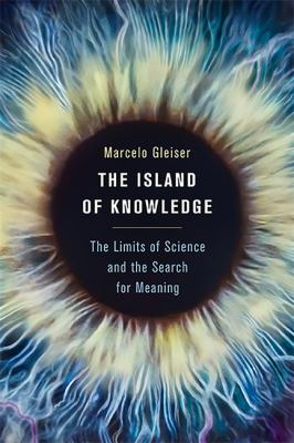 The island of knowledge : the limits of science and the search for meaning