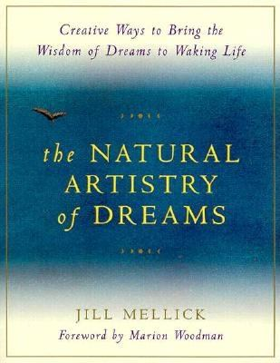 The natural artistry of dreams : creative ways to bring the wisdom of dreams to waking life