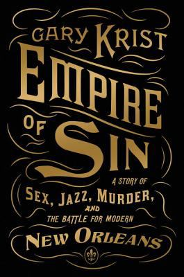 Empire of sin : a story of sex, jazz, murder, and the battle for modern New Orleans