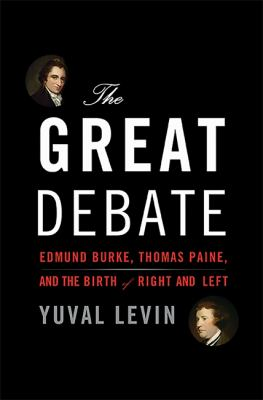 The great debate : Edmund Burke, Thomas Paine, and the birth of right and left