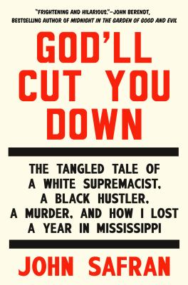 God'll cut you down : the tangled tale of a white supremacist, a Black hustler, a murder, and how i lost a year in Mississippi