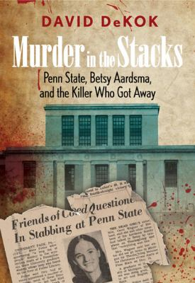 Murder in the stacks : Penn State, Betsy Aardsma, and the killer who got away