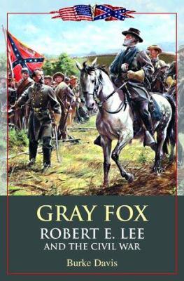 Gray Fox : Robert E. Lee and the Civil War