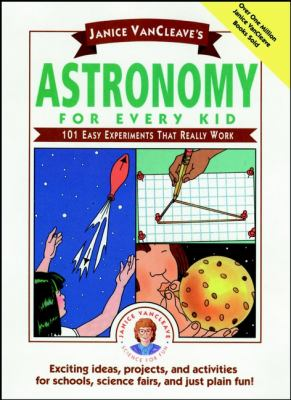 Janice VanCleave's astronomy for every kid : 101 easy experiments that really work