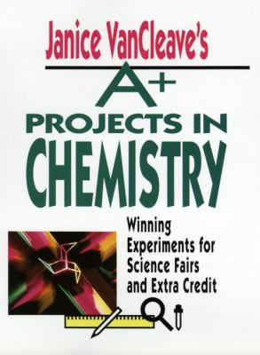 Janice Vancleave's A+ projects in chemistry : winning experiments for science fairs and extra credit.