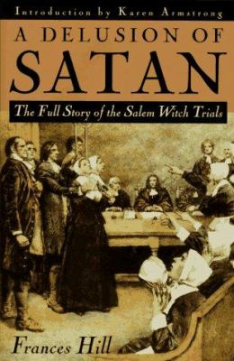 A delusion of Satan : the full story of the Salem witch trials