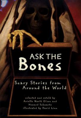 Ask the bones : scary stories from around the world