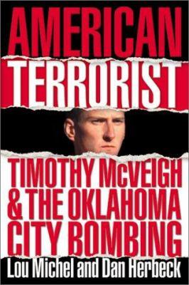 American Terrorist : Timothy McVeigh & the Oklahoma City Bombing