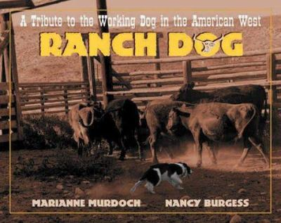 Ranch Dog : a tribute to the working Dog in the American West