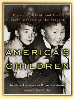 America's Children : Picturing childhood from early America to the present