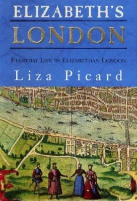 Elizabeth's London : everyday life in Elizabethan London