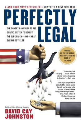 Perfectly legal : the covert campaign to rig our tax system to benefit the super rich-and cheat everybody else