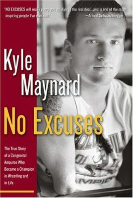 No excuses : the true story of a congenital amputee who became a champion in wrestling and in life