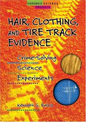 Hair, clothing and tire track evidence : crime-solving science experiments
