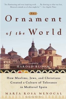 The ornament of the world : how Muslims, Jews, and Christians created a culture of tolerance in medieval Spain
