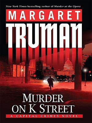Murder on K Street : a Capital crime novel (LARGE PRINT)