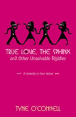 True love, the sphinx, and other unsolvable riddles : a comedy in four voices