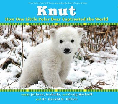 Knut : how one little polar bear captivated the world