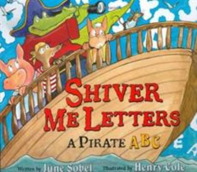 Shiver me letters : a pirate ABC