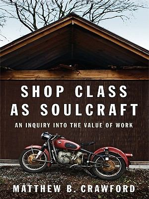 Shop class as soulcraft : an inquiry into the value of work (LARGE PRINT)