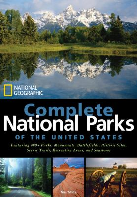 Complete national parks of the United States : featuring 400+ parks, monuments, battlefields, historic sites, scenic trails, recreation areas, and seashores