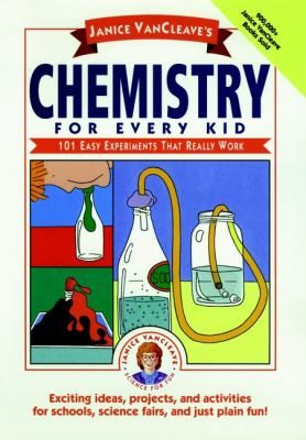 Chemistry for every kid : 101 easy experiments that really work