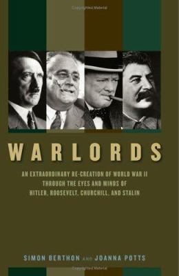 Warlords : an extraordinary re-creation of World War II through the eyes and minds of Hitler, Churchill, Roosevelt, and Stalin