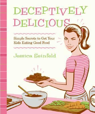 Deceptively delicious : simple secrets to get your kids eating good food