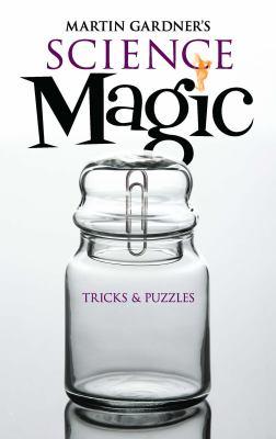 Science magic : Martin Gardner's tricks & puzzles