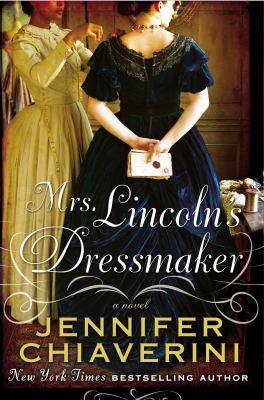 Mrs. Lincoln's dressmaker : a novel