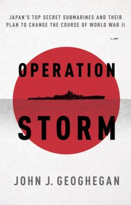 Operation Storm : Japan's top secret submarines and its plan to change the course of World War II