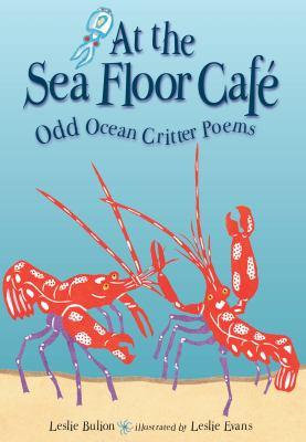 At the sea floor cafe : odd ocean critter poems