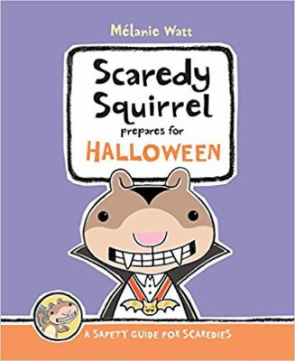 Scaredy Squirrel prepares for Halloween : [a safety guide for scaredies]
