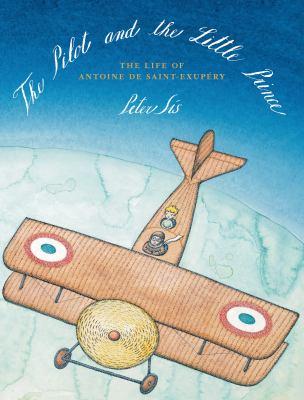 The pilot and The little prince : the life of Antoine de Saint-Exupéry