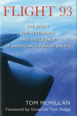 Flight 93 : the story, the aftermath, and the legacy of American courage on 9/11