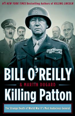 Killing Patton : the strange death of World War II's most audacious general