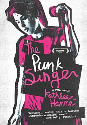 The punk singer : a documentary film about Kathleen Hanna