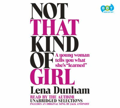"Not that kind of girl : a young woman tells you what she's ""learned"" (AUDIOBOOK)"