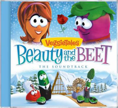 VeggieTales. Beauty and the beet : the soundtrack.